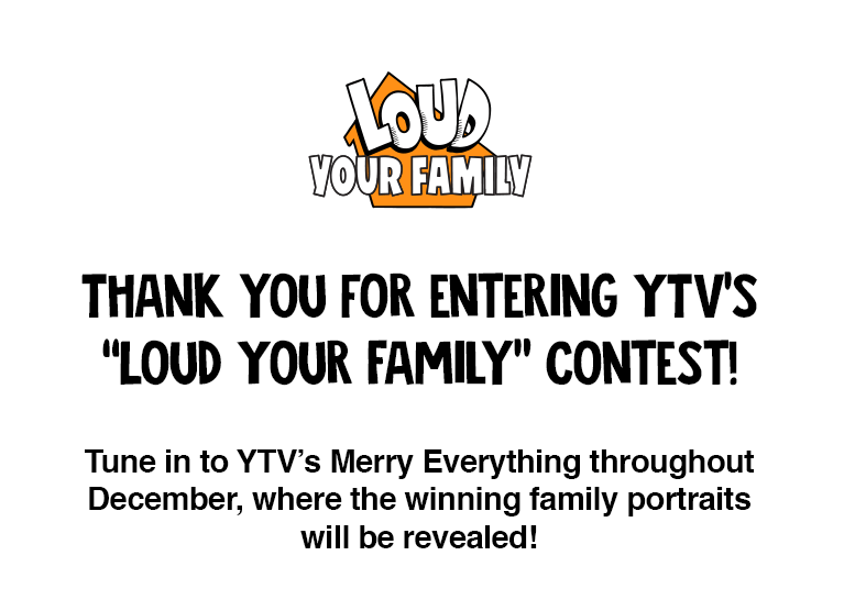 Loud Your Family | YTV Contest